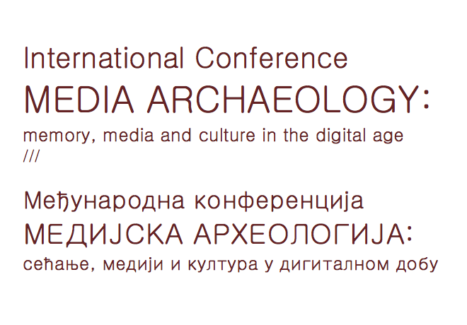 Agenda for the International Conference International Conference Media Archeology: Memory, Media and Culture in Digital Age